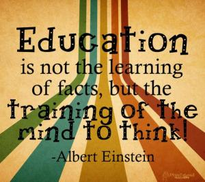 education-is-not-the-learning-of-facts-but-the-training-of-the-mind-to-think
